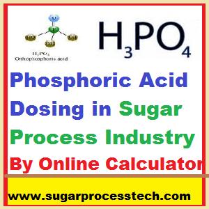 Phosphoric Acid (H3 PO4 ) calculator-sugarprocesstech.com Dosing Calculator-sugarprocesstech.com