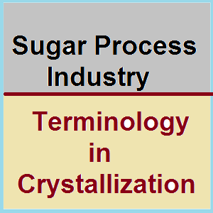 Sugar process industry terminology in crystallization-sugarprocesstech.com