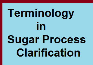 Terminology in sugar process clarification - Sugar Process Industry Terminology-sugarprocesstech.com