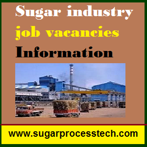 Sugar industry job vacancies Information - sugarprocesstech | Job Opportunities in sugar industry | Sugar mill job vacancy information | Overseas Opportunities in Sugar factory