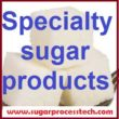 Specialty sugars products - sugarprocesstech