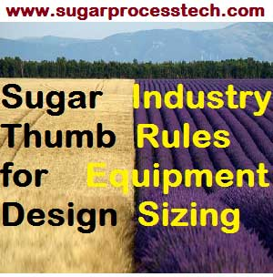 Thumb Rules for Sugar factory Equipment Design Sizing | thumb rules for approximate idea for equipment sizing in Sugar Industry.