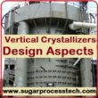 The Vertical crystallizers concepts | Vertical crystallizer advantages over the series of crystallizers | Vertical cooling crystallizers Design aspects | Mono Vertical crystallizer (MVC ), Riser type Vertical Crystallizer , Twin Vertical crystallizer | Cooling surface requirement for vertical crystallizer.