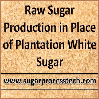 Benefits to production of raw sugar in place of white sugar | Sugarprocesstech
