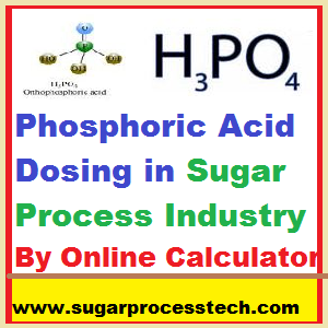 Phosphoric Acid (H3 PO4 ) calculator-sugarprocesstech.com Dosing Calculator-sugarprocesstech.com