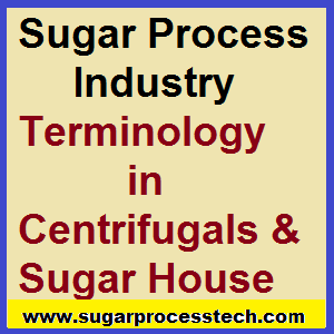 Terminology of Sugar process industry in Centrifugals - sugarprocesstech.com