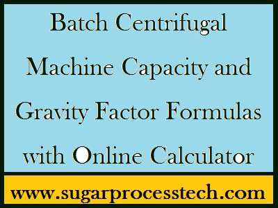 Batch Centrifugal Machine Capacity and Gravity Factor with Online Calculator -sugarprocesstech.com