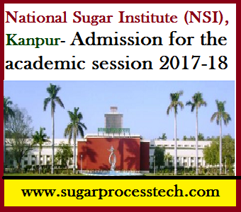 National Sugar Institute (NSI), Kanpur- Admission for the academic session 2017-18 - sugarprocesstech