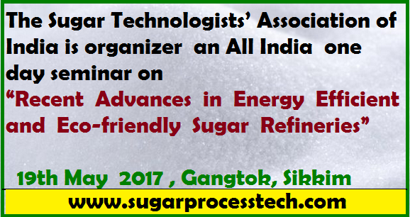 The Sugar Technologists Association of India (STAI) is organizer an All India one day seminar on - Recent Advances in Energy Efficient and Eco-friendly Sugar Refineries-sugarprocesstech