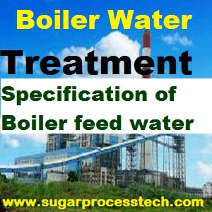 Need of boiler feed water and boiler water treatment | Specification of boiler feed water&boiler feed water.