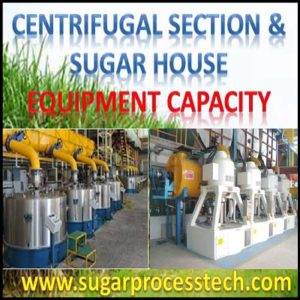 Centrifugal section and Sugar house equipment capacity calculation for boiling house of sugar factory. Batch and continuous centrifugal machines, sugar melter, pumps for magma, SHWW system & molasses, Superheated wash water system, Sugar hoppers, Sugar dryer, sugar elevator & grader.